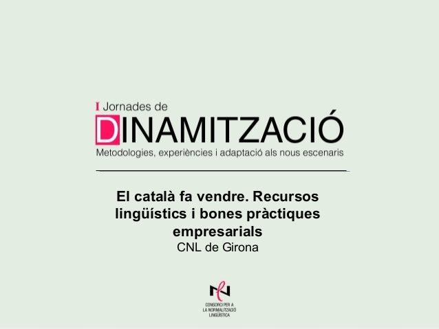 El català fa vendre. Recursos lingüístics i bones pràctiques empresarials CNL de Girona