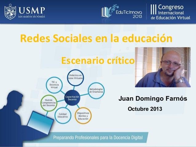 Redes Sociales en la educación Escenario crítico  Juan Domingo Farnós Octubre 2013