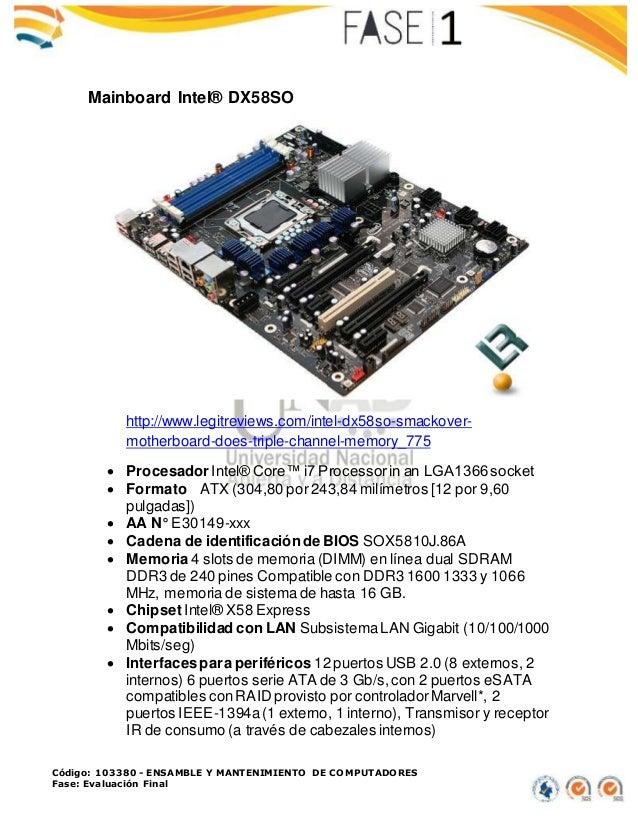 Código: 103380 - ENSAMBLE Y MANTENIMIENTO DE COMPUTADORES Fase: Evaluación Final Mainboard Intel® DX58SO http://www.legitr...
