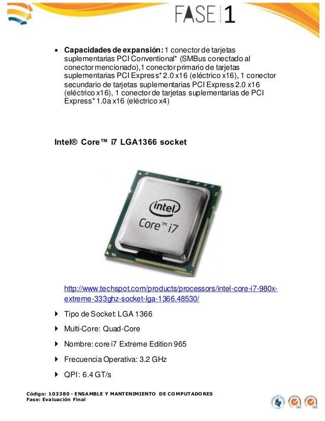 Código: 103380 - ENSAMBLE Y MANTENIMIENTO DE COMPUTADORES Fase: Evaluación Final  Capacidadesde expansión: 1 conectorde t...