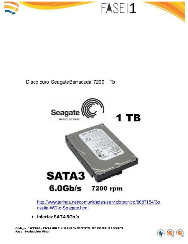 Código: 103380 - ENSAMBLE Y MANTENIMIENTO DE COMPUTADORES Fase: Evaluación Final Disco duro SeagateBarracuda 7200 1 Tb htt...