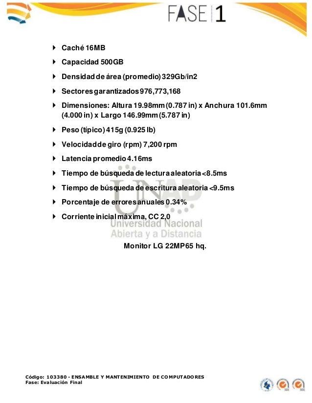 Código: 103380 - ENSAMBLE Y MANTENIMIENTO DE COMPUTADORES Fase: Evaluación Final  Caché 16MB  Capacidad 500GB  Densidad...