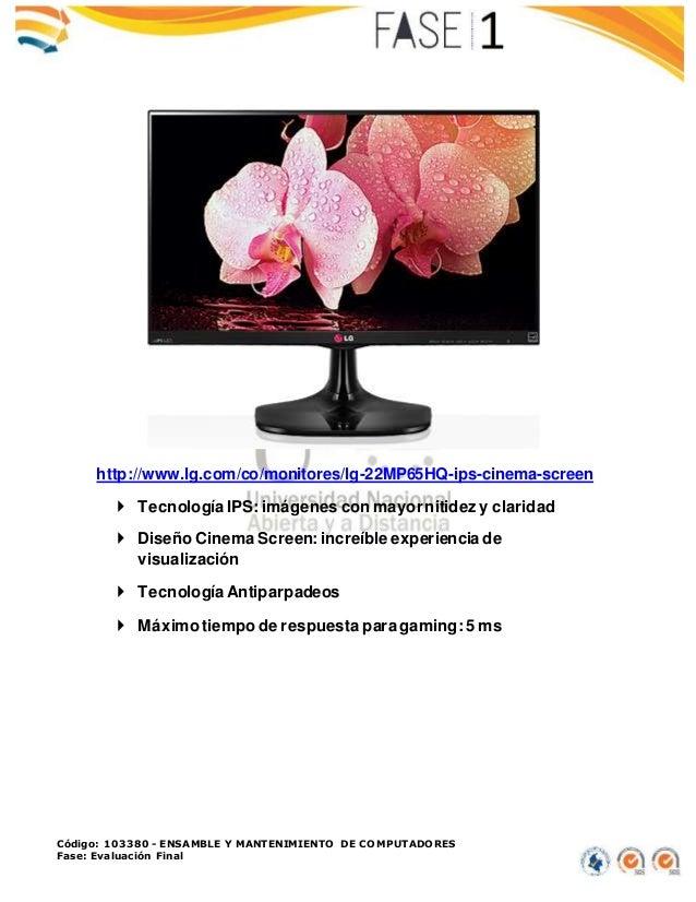 Código: 103380 - ENSAMBLE Y MANTENIMIENTO DE COMPUTADORES Fase: Evaluación Final http://www.lg.com/co/monitores/lg-22MP65H...