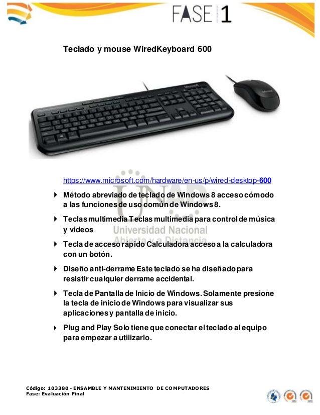 Código: 103380 - ENSAMBLE Y MANTENIMIENTO DE COMPUTADORES Fase: Evaluación Final Teclado y mouse WiredKeyboard 600 https:/...