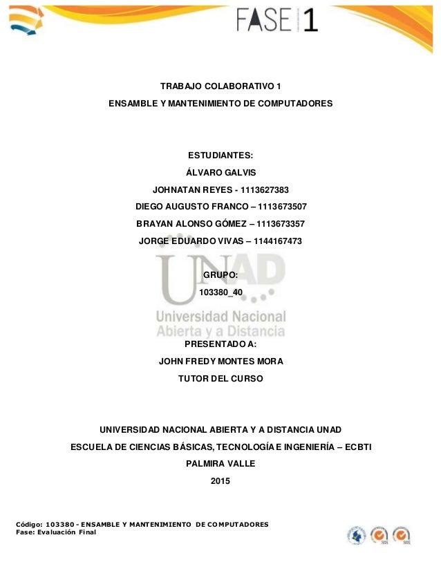 Código: 103380 - ENSAMBLE Y MANTENIMIENTO DE COMPUTADORES Fase: Evaluación Final TRABAJO COLABORATIVO 1 ENSAMBLE Y MANTENI...