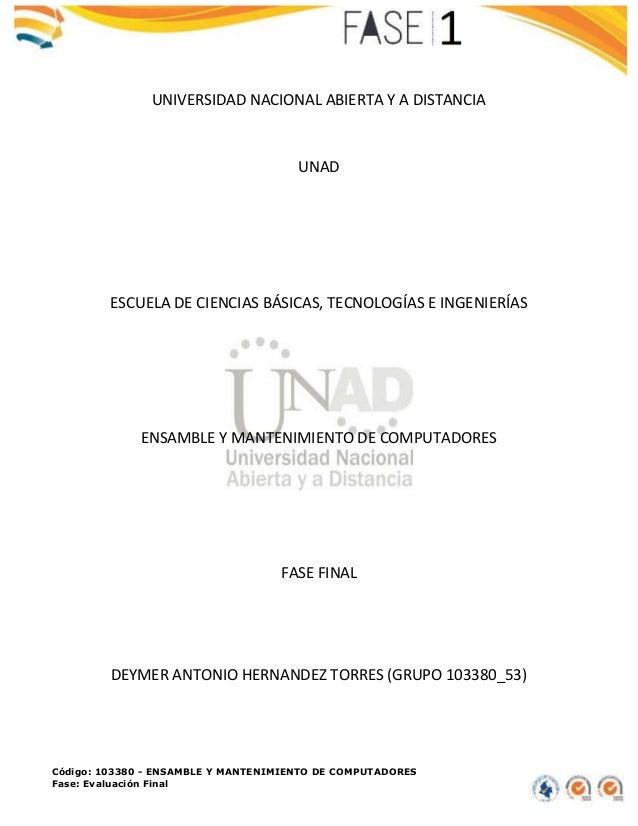 Código: 103380 - ENSAMBLE Y MANTENIMIENTO DE COMPUTADORES Fase: Evaluación Final UNIVERSIDAD NACIONAL ABIERTA Y A DISTANCI...