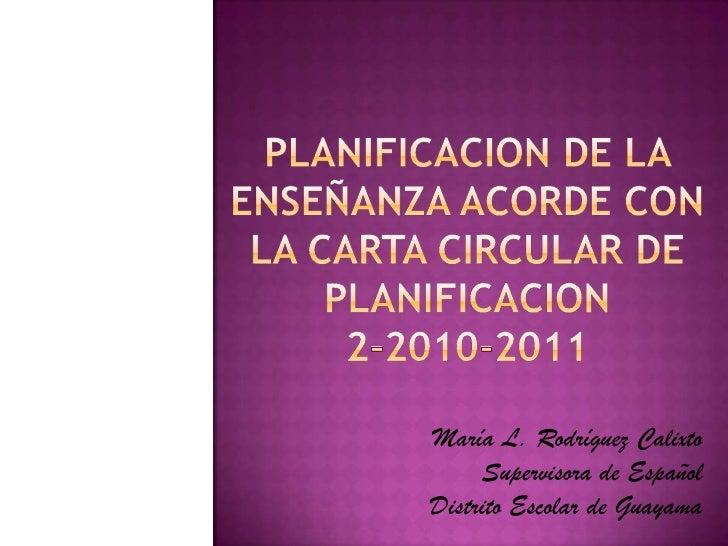 Planificacion de la  enseñanzaacorde con la carta circular de planificacion2-2010-2011 <br />María L. Rodríguez Calixto <b...