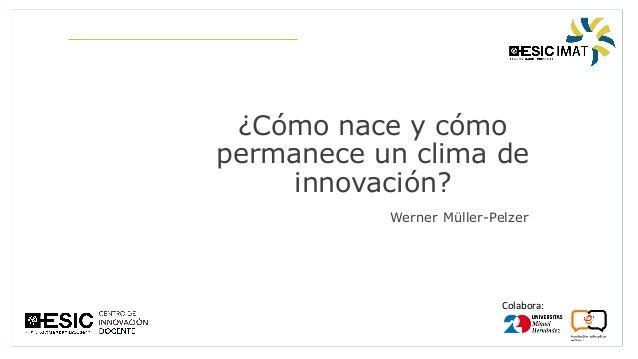 Colabora: ¿Cómo nace y cómo permanece un clima de innovación? Werner Müller-Pelzer