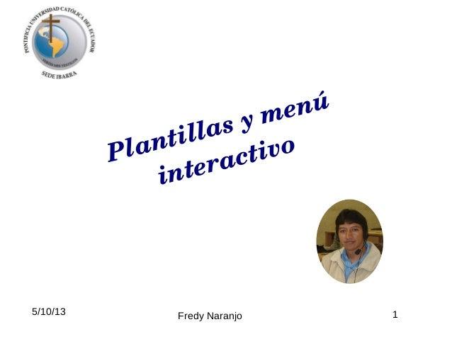 5/10/13 Fredy Naranjo 1 Plantillasymenú interactivo