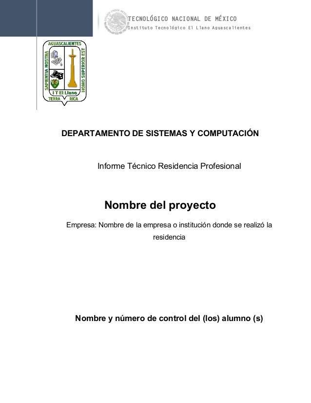 DEPARTAMENTO DE SISTEMAS Y COMPUTACIÓN Informe Técnico Residencia Profesional Nombre del proyecto Empresa: Nombre de la em...