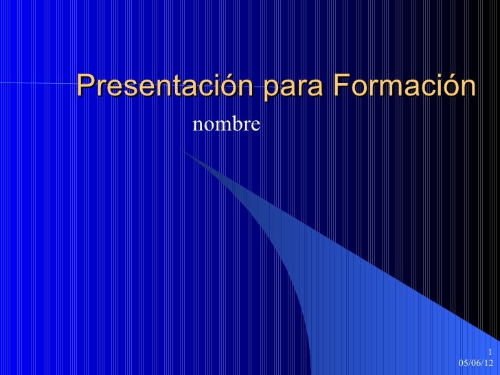 Presentación para Formación       nombre                                1                         05/06/12