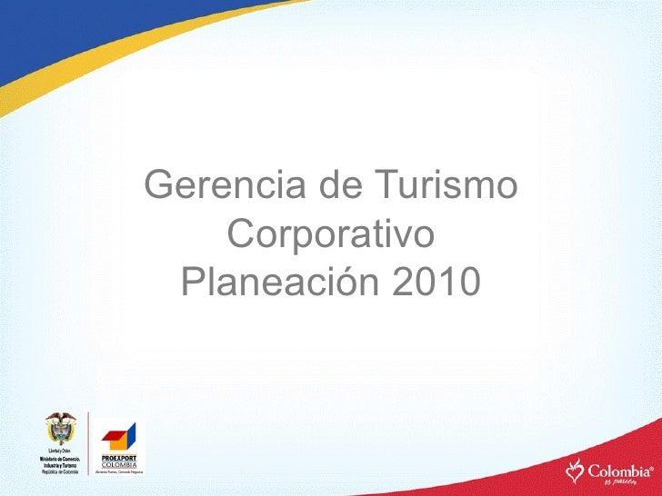 Gerencia de Turismo Corporativo Planeación 2010