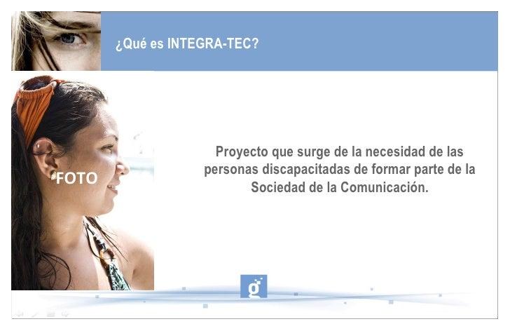¿Qué es INTEGRA-TEC? Proyecto que surge de la necesidad de las personas discapacitadas de formar parte de la Sociedad de l...