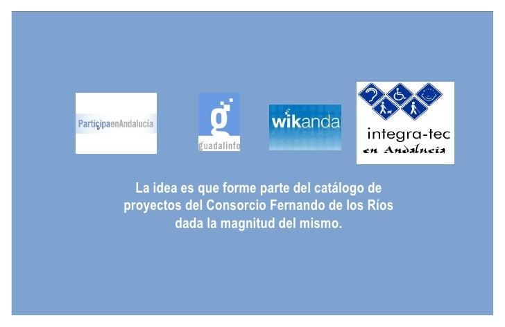 La idea es que forme parte del catálogo de proyectos del Consorcio Fernando de los Ríos dada la magnitud del mismo.