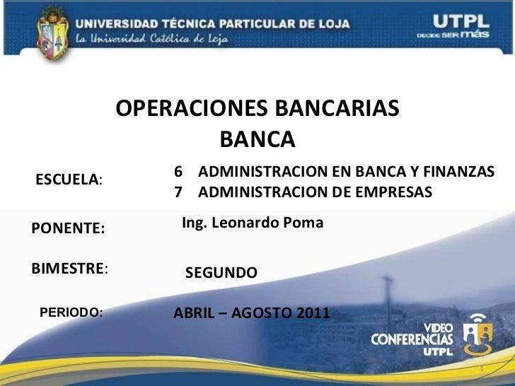 ESCUELA : PONENTE: PERIODO: OPERACIONES BANCARIAS BANCA BIMESTRE : 6  ADMINISTRACION   EN BANCA Y FINANZAS 7  ADMINISTRACI...