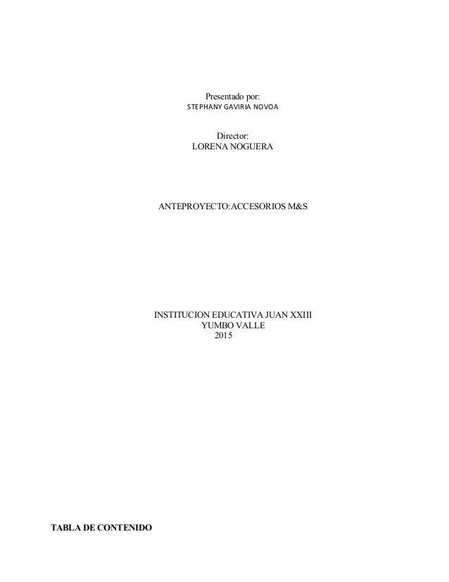 Presentado por: STEPHANY GAVIRIA NOVOA Director: LORENA NOGUERA ANTEPROYECTO:ACCESORIOS M&S INSTITUCION EDUCATIVA JUAN XXI...