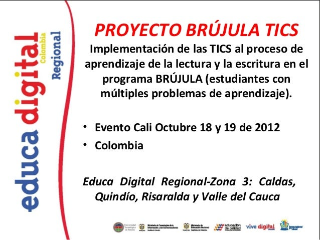 PROYECTO BRÚJULA TICS Implementación de las TICS al proceso deaprendizaje de la lectura y la escritura en el   programa BR...