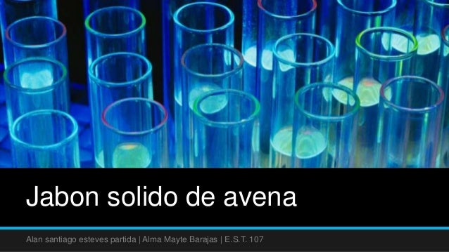 Jabon solido de avenaAlan santiago esteves partida | Alma Mayte Barajas | E.S.T. 107