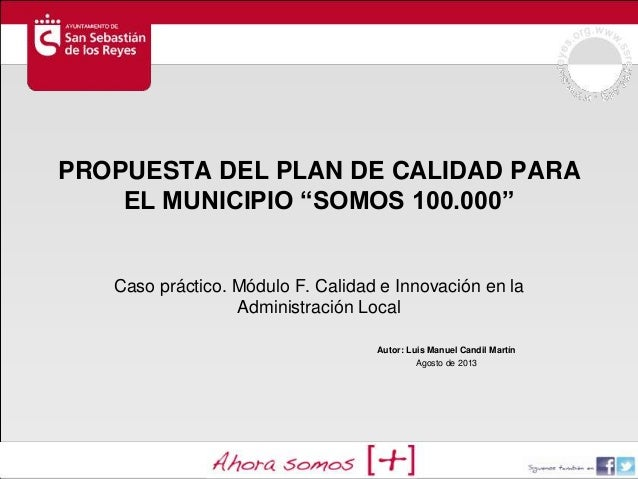 """PROPUESTA DEL PLAN DE CALIDAD PARA EL MUNICIPIO """"SOMOS 100.000"""" Caso práctico. Módulo F. Calidad e Innovación en la Admini..."""