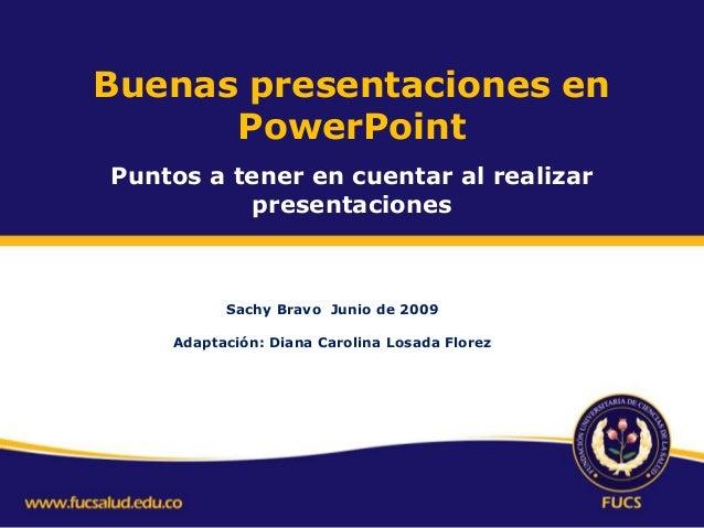 Buenas presentaciones en PowerPoint Puntos a tener en cuentar al realizar presentaciones Sachy Bravo Junio de 2009 Adaptac...