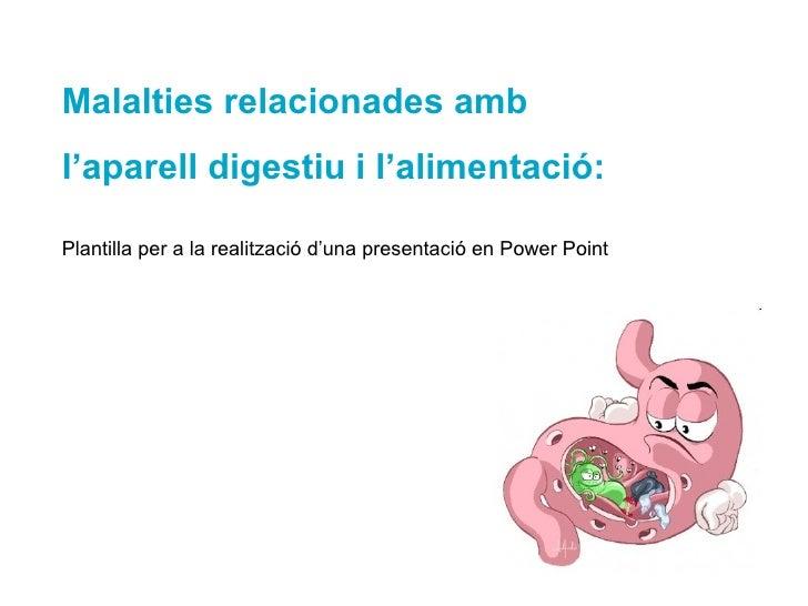 Malalties relacionades amb  l'aparell digestiu i l'alimentació: Plantilla per a la realització d'una presentació en Power ...