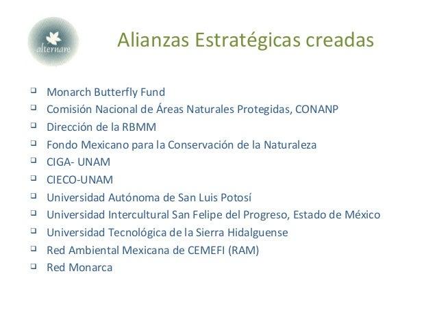 Alianzas Estratégicas creadas  Monarch Butterfly Fund  Comisión Nacional de Áreas Naturales Protegidas, CONANP  Direcci...
