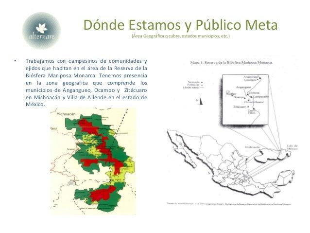 Dónde Estamos y Público Meta (Área Geográfica q cubre, estados municipios, etc.) • Trabajamos con campesinos de comunidade...