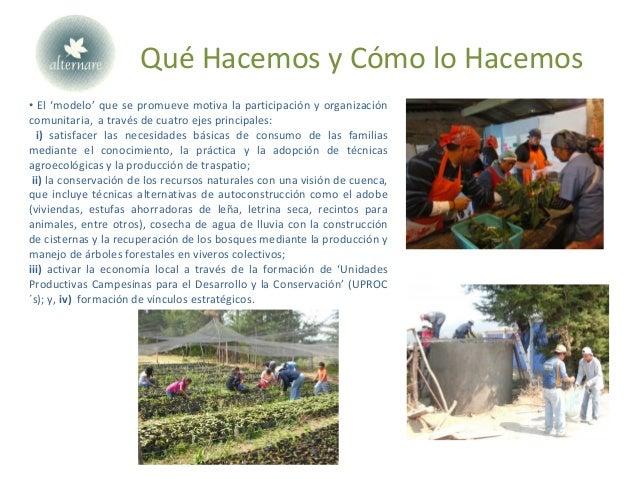 Qué Hacemos y Cómo lo Hacemos • El 'modelo' que se promueve motiva la participación y organización comunitaria, a través d...