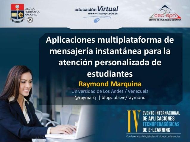 Aplicaciones multiplataforma de  mensajería instantánea para la  atención personalizada de  estudiantes  Raymond Marquina ...