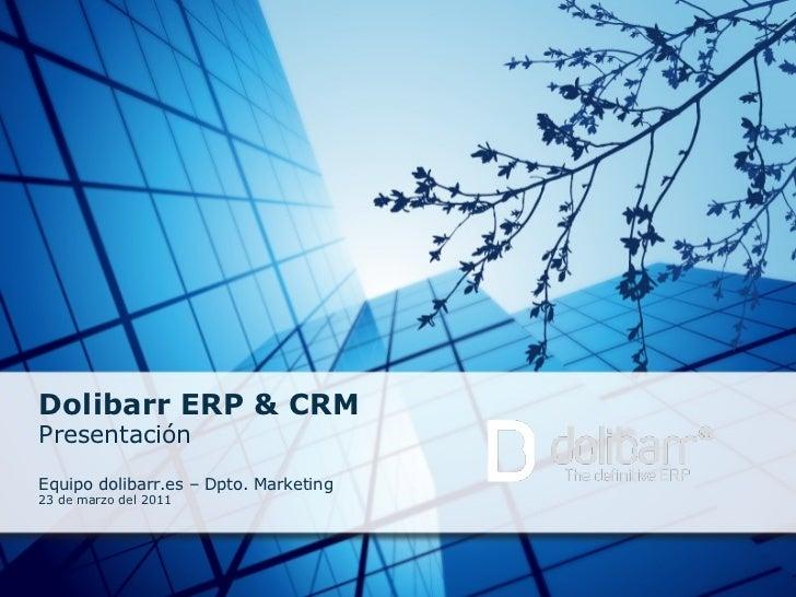 Dolibarr ERP & CRM Presentación  Equipo dolibarr.es – Dpto. Marketing 23 de marzo del 2011
