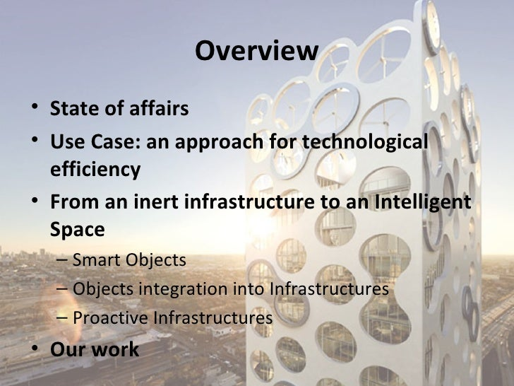 Overview• State of affairs• Use Case: an approach for technological  efficiency• From an inert infrastructure to an Intell...