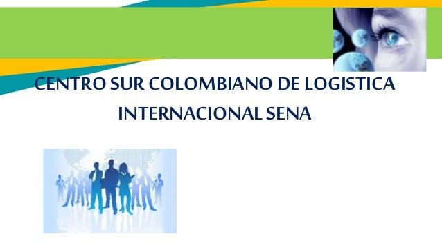 CENTRO SUR COLOMBIANO DELOGISTICA INTERNACIONALSENA
