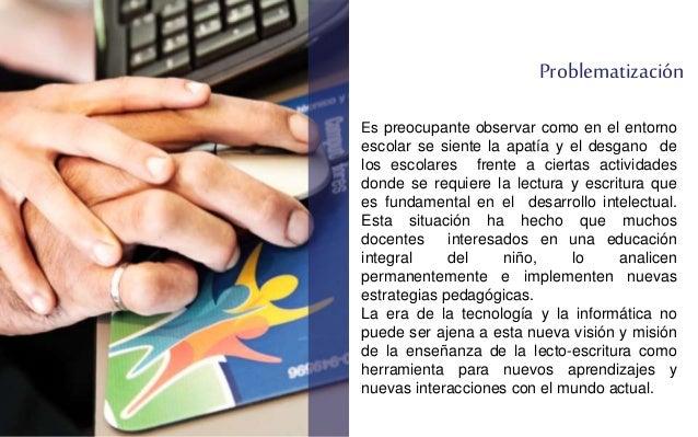 Objetivo general  Implementar las TIC en el proceso de enseñanza-aprendizaje  lecto- escritor, como una estrategia  metodo...