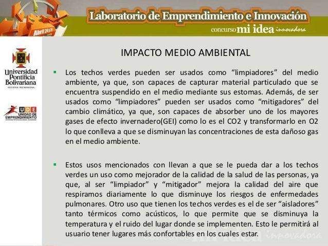 """IMPACTO MEDIO AMBIENTAL   Los techos verdes pueden ser usados como """"limpiadores"""" del medio    ambiente, ya que, son capac..."""
