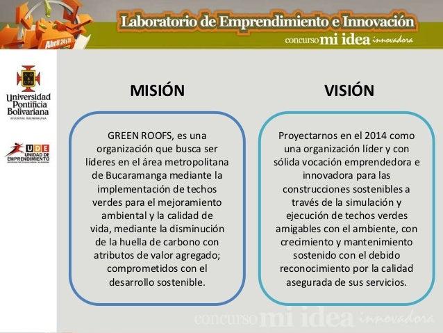 MISIÓN                              VISIÓN       GREEN ROOFS, es una           Proyectarnos en el 2014 como    organizació...