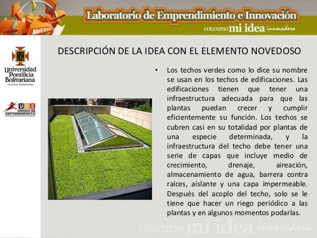 DESCRIPCIÓN DE LA IDEA CON EL ELEMENTO NOVEDOSO                  •   Los techos verdes como lo dice su nombre             ...