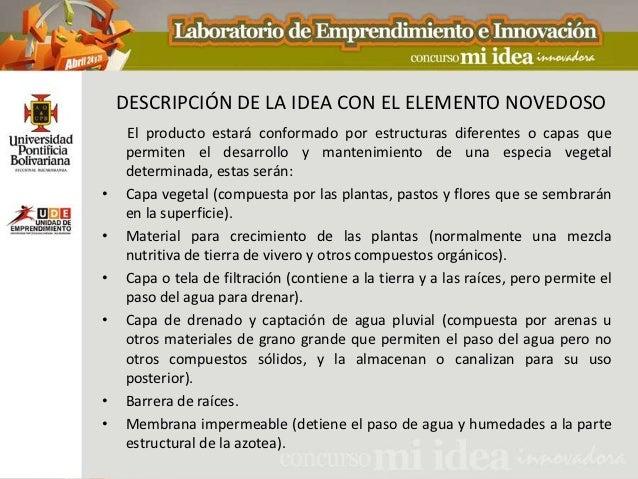 DESCRIPCIÓN DE LA IDEA CON EL ELEMENTO NOVEDOSO    El producto estará conformado por estructuras diferentes o capas que   ...