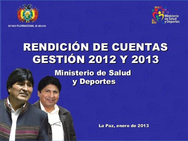 ESTADO PLURINACIONAL DE BOLIVIA            RENDICIÓN DE CUENTAS             GESTIÓN 2012 Y 2013                           ...