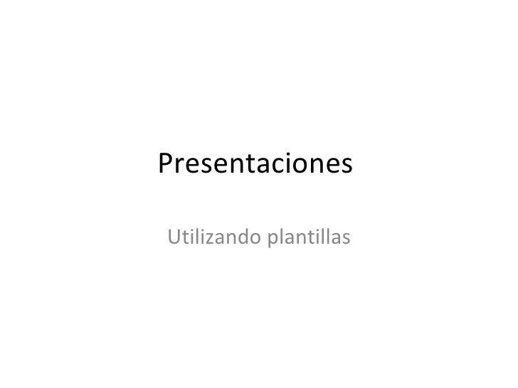 Presentaciones  Utilizando plantillas
