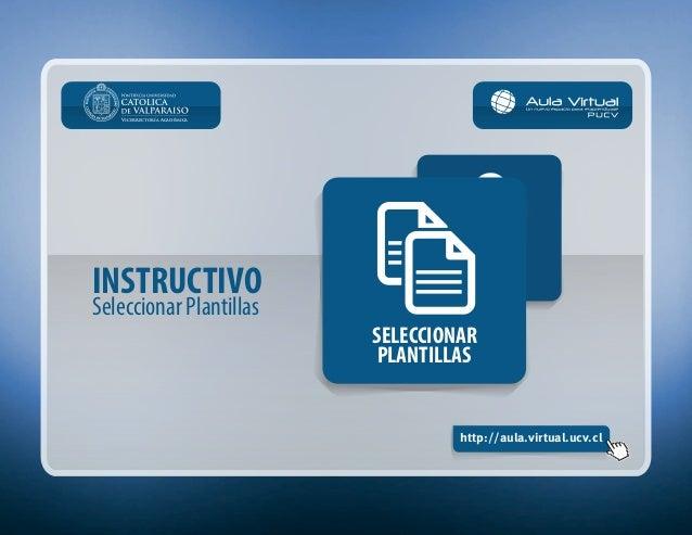 INSTRUCTIVO Seleccionar Plantillas http://aula.virtual.ucv.cl Vicerrectoría Académica PERFIL JEFE DE DOCENCIA SELECCIONAR ...