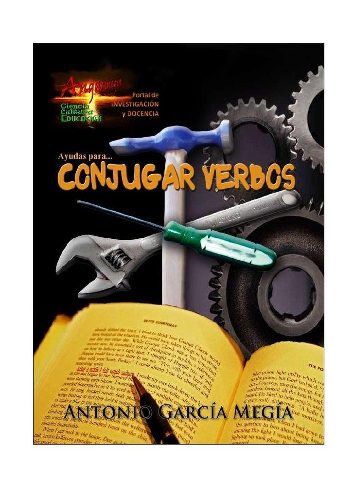 AYUDAS PARA… CONJUGAR VERBOS Antonio García Megía Doctor en Filología Hispánica