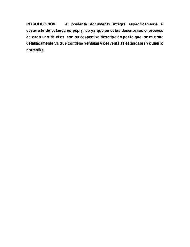 INTRODUCCIÓN el presente documento integra específicamente el  desarrollo de estándares psp y tsp ya que en estos describi...