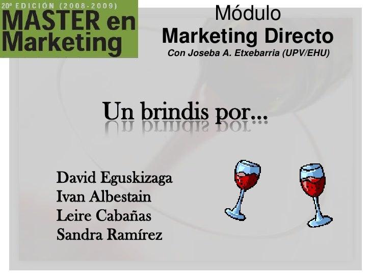 MóduloMarketing DirectoCon Joseba A. Etxebarria (UPV/EHU)<br />Un brindis por…<br />David Eguskizaga<br />IvanAlbestain<br...