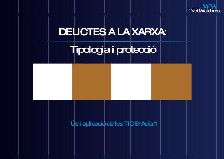 DELICTES A LA XARXA: Tipologia i protecció Ús i aplicació de les TIC – Aula 1