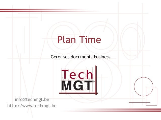 0 Plan Time info@techmgt.be http://www.techmgt.be Gérer ses documents business