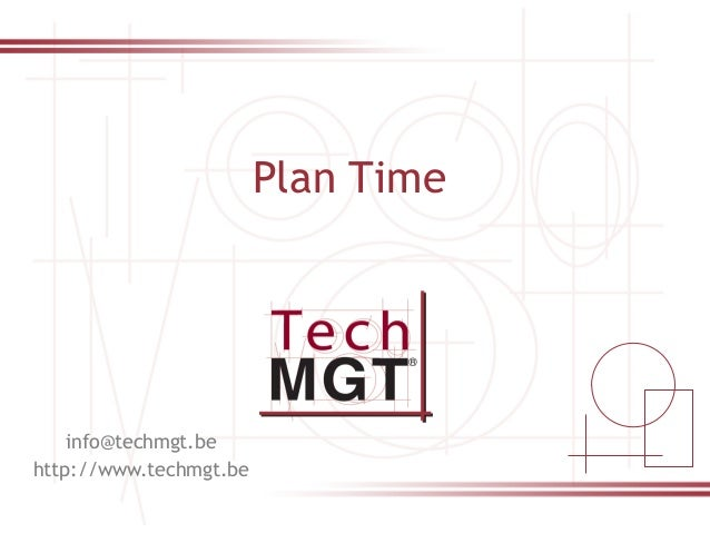 0 Plan Time info@techmgt.be http://www.techmgt.be