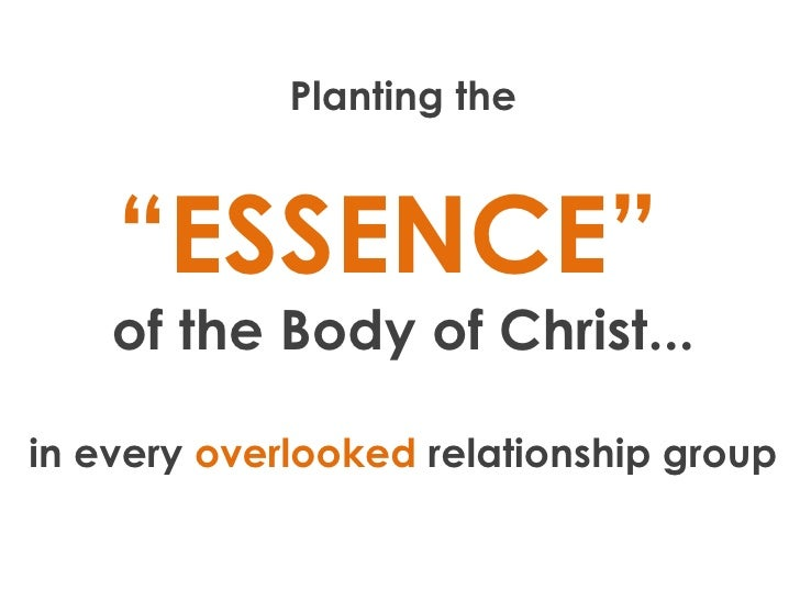 "Planting the "" ESSENCE""  of the Body of Christ... in every  overlooked  relationship group"
