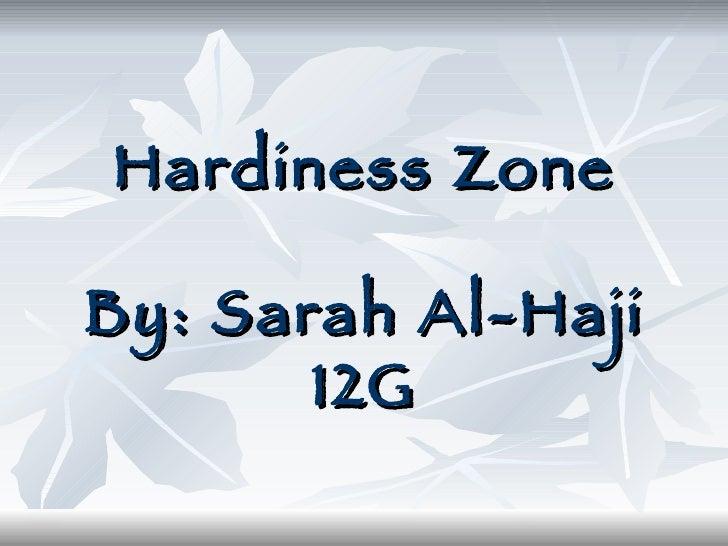 Hardiness Zone By: Sarah Al-Haji 12G