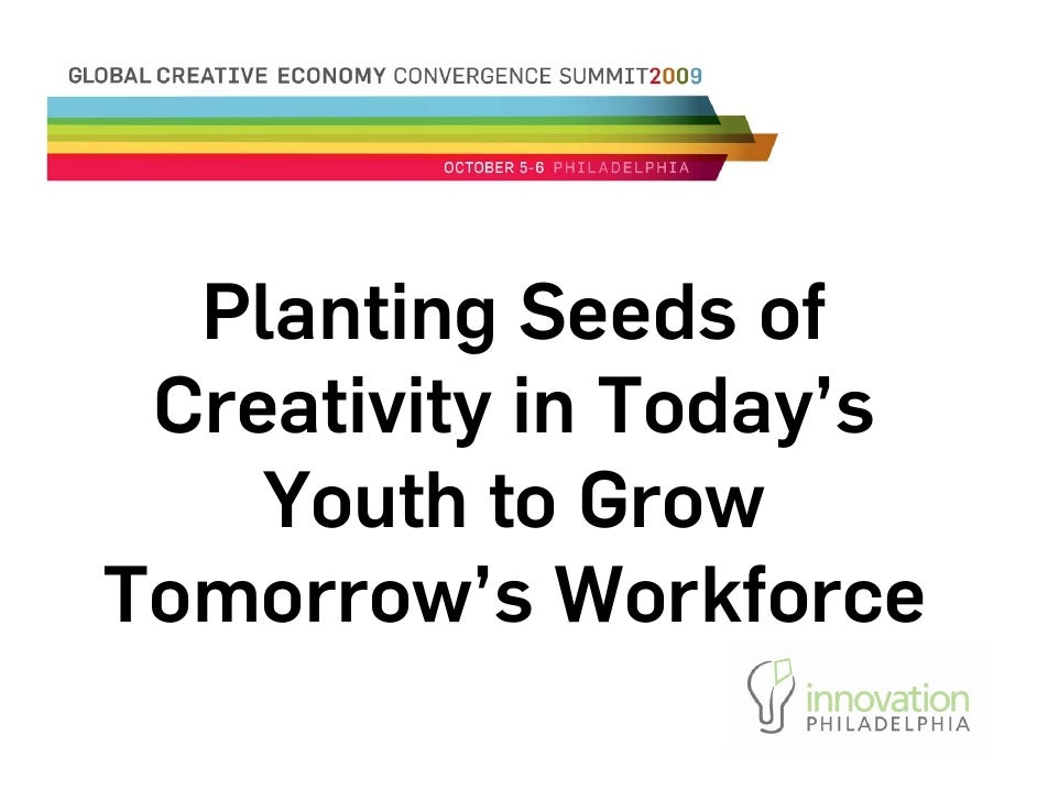 Planting Seeds of  Creativity in Today's     Youth to Grow Tomorrow's Workforce