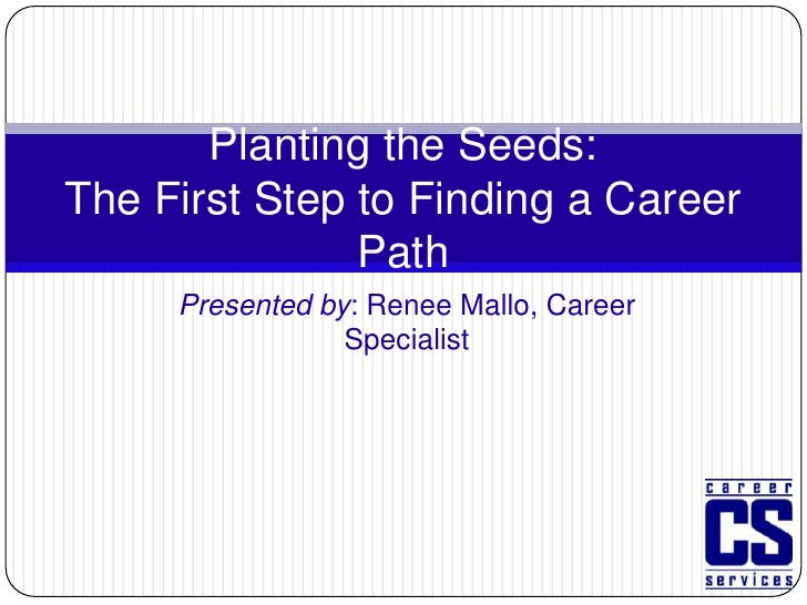 Planting the Seeds: The First Step to Finding a Career Path <br />Presented by: Renee Mallo, Career Specialist<br />